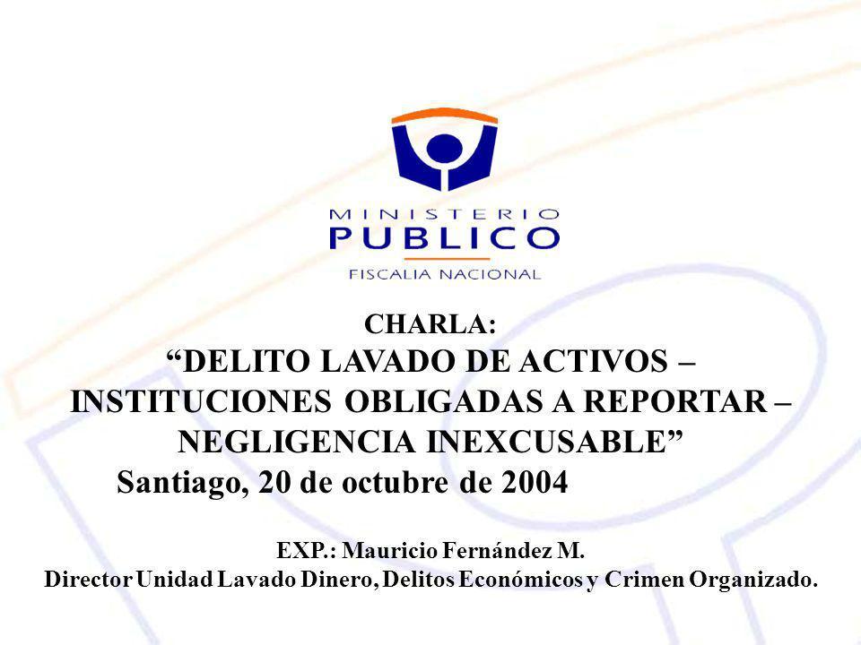 CHARLA: DELITO LAVADO DE ACTIVOS – INSTITUCIONES OBLIGADAS A REPORTAR – NEGLIGENCIA INEXCUSABLE Santiago, 20 de octubre de 2004.