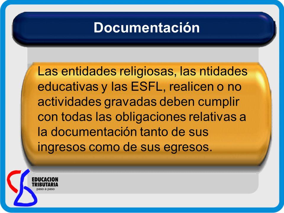 Documentación Las entidades religiosas, las ntidades educativas y las ESFL, realicen o no actividades gravadas deben cumplir.