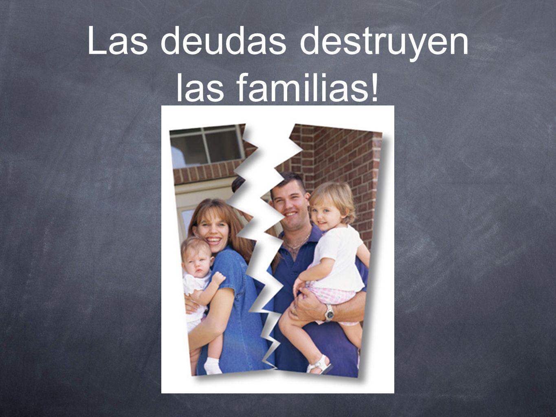 Las deudas destruyen las familias!