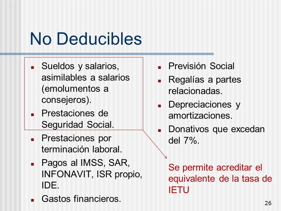 No Deducibles Sueldos y salarios, asimilables a salarios (emolumentos a consejeros). Prestaciones de Seguridad Social.