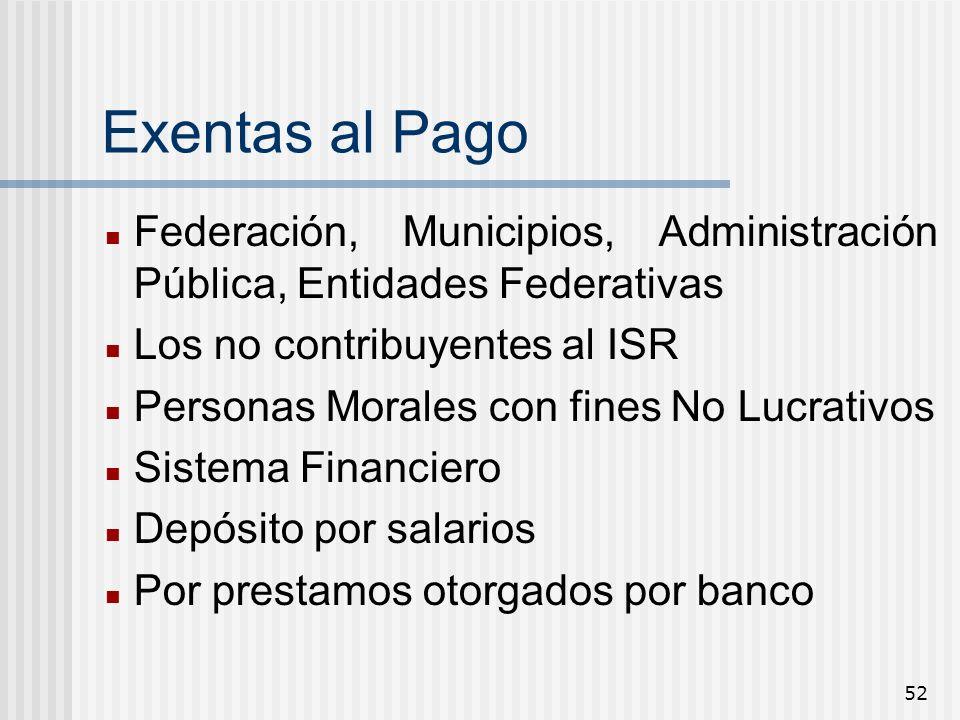 Exentas al PagoFederación, Municipios, Administración Pública, Entidades Federativas. Los no contribuyentes al ISR.
