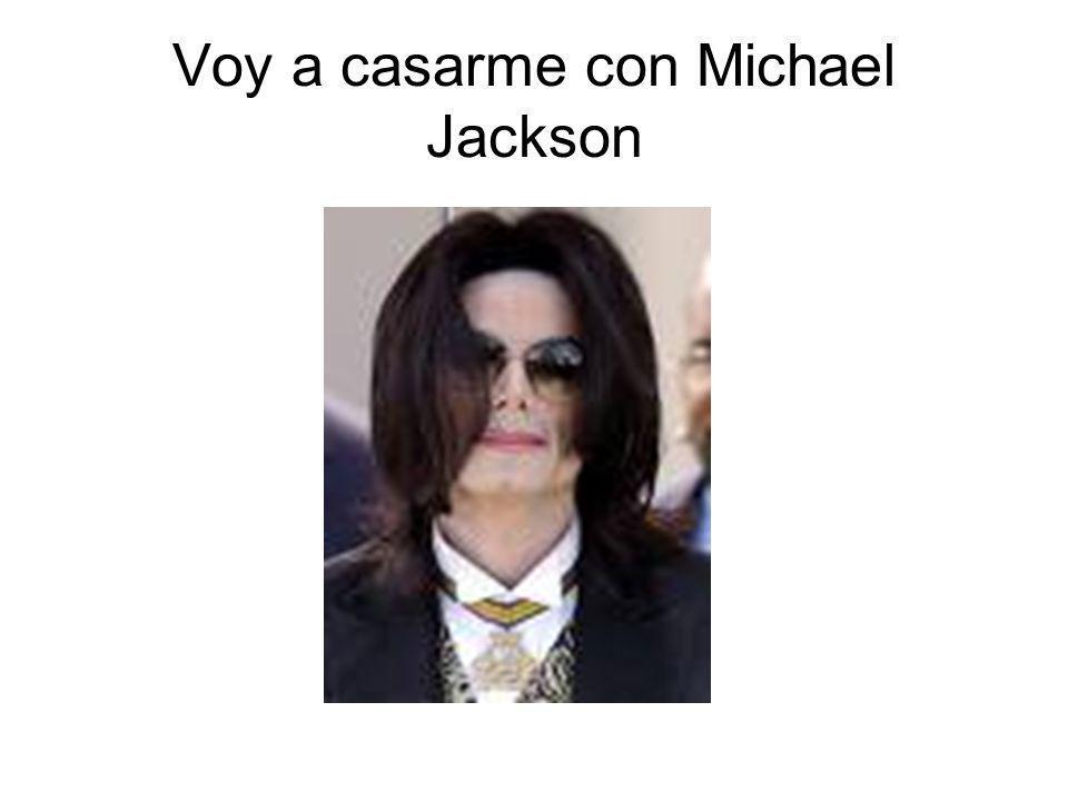 Voy a casarme con Michael Jackson