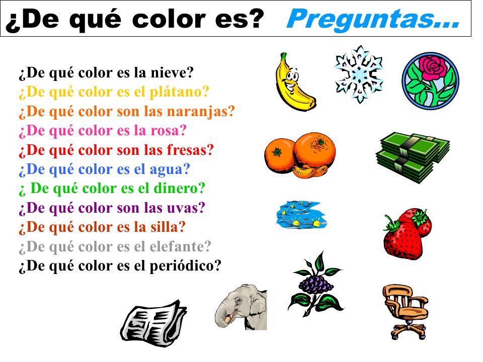 Preguntas... ¿De qué color es la nieve ¿De qué color es el plátano