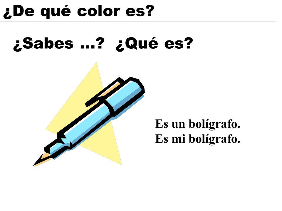 ¿Sabes … ¿Qué es Es un bolígrafo. Es mi bolígrafo.
