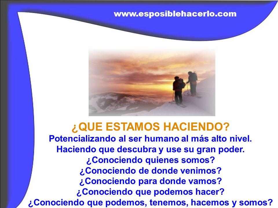 www.esposiblehacerlo.com ¿QUE ESTAMOS HACIENDO Potencializando al ser humano al más alto nivel. Haciendo que descubra y use su gran poder.