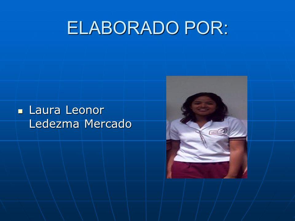 ELABORADO POR: Laura Leonor Ledezma Mercado