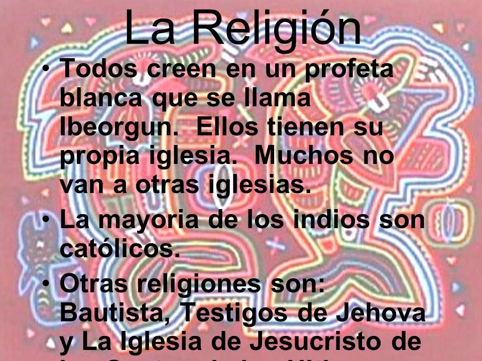 La Religión Todos creen en un profeta blanca que se llama Ibeorgun. Ellos tienen su propia iglesia. Muchos no van a otras iglesias.