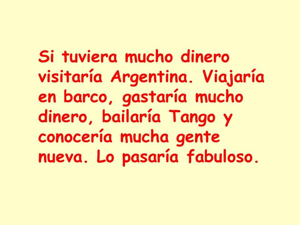 Si tuviera mucho dinero visitaría Argentina