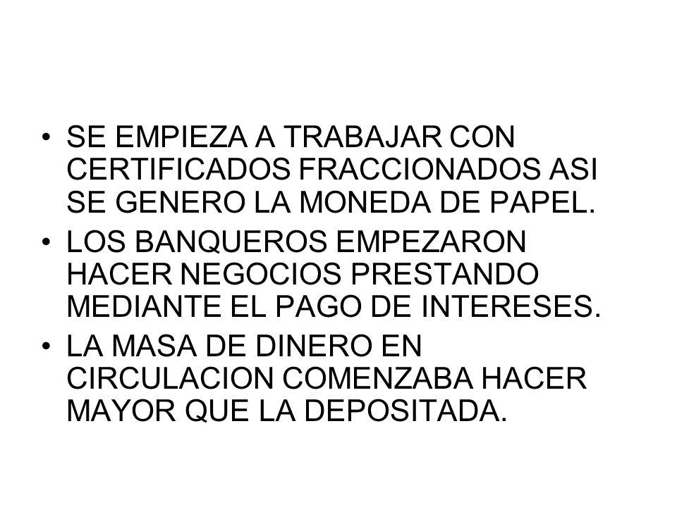 SE EMPIEZA A TRABAJAR CON CERTIFICADOS FRACCIONADOS ASI SE GENERO LA MONEDA DE PAPEL.