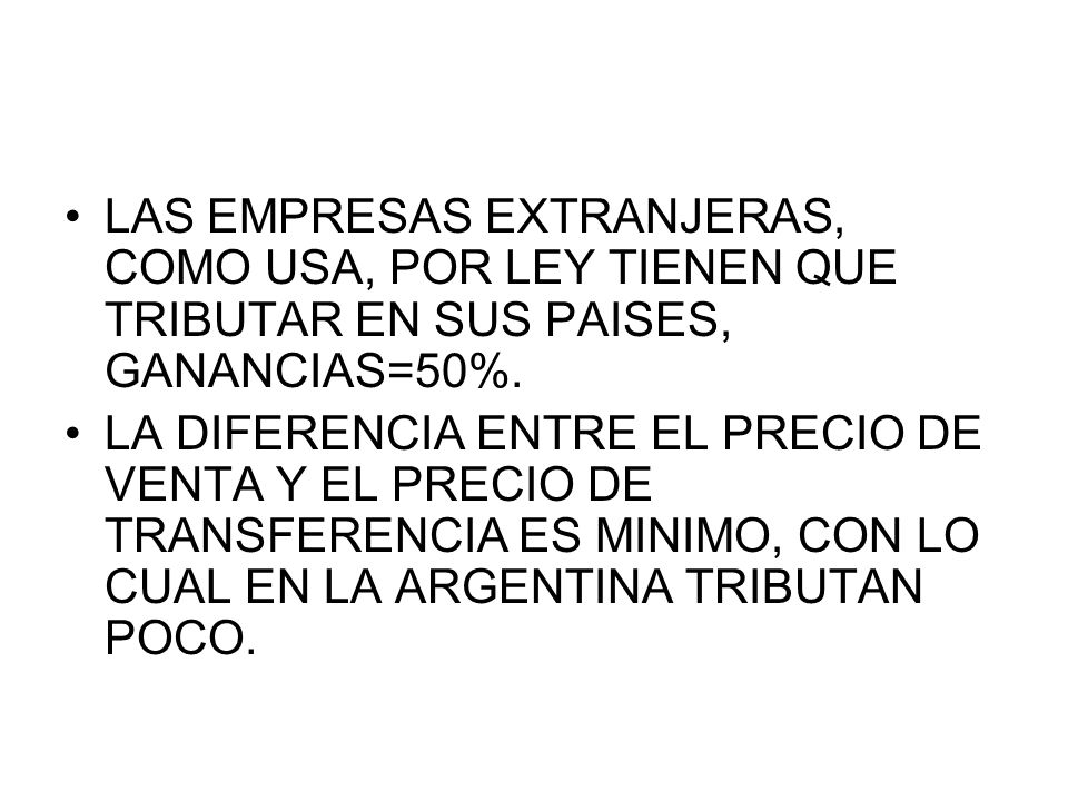LAS EMPRESAS EXTRANJERAS, COMO USA, POR LEY TIENEN QUE TRIBUTAR EN SUS PAISES, GANANCIAS=50%.