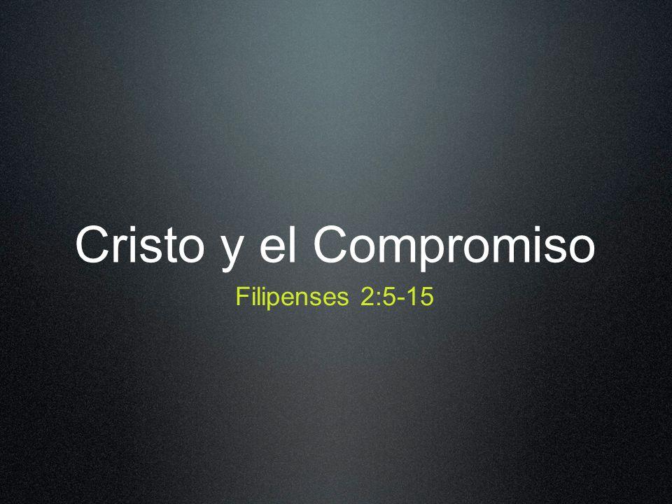 Cristo y el Compromiso Filipenses 2:5-15