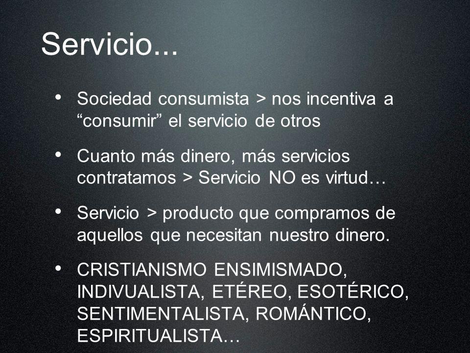 Servicio... Sociedad consumista > nos incentiva a consumir el servicio de otros.