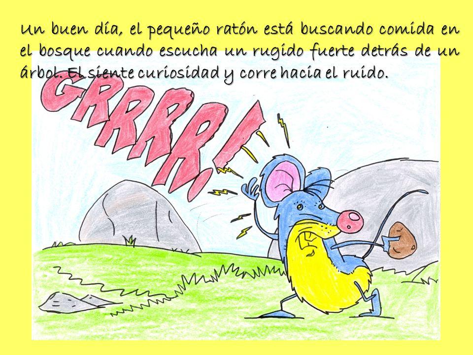 Un buen día, el pequeño ratón está buscando comida en el bosque cuando escucha un rugido fuerte detrás de un árbol.