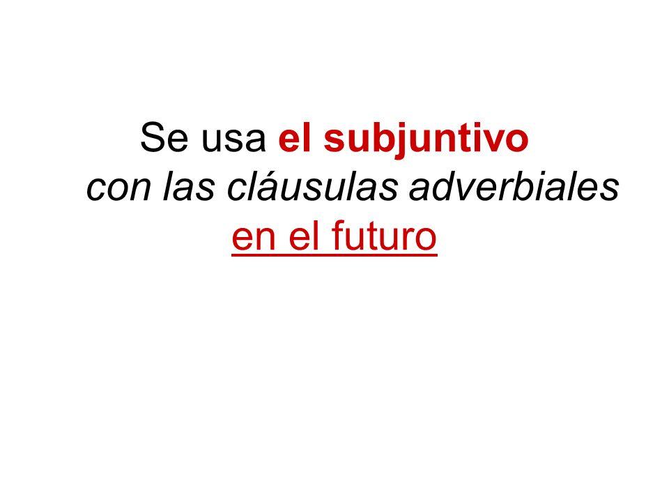 Se usa el subjuntivo con las cláusulas adverbiales en el futuro