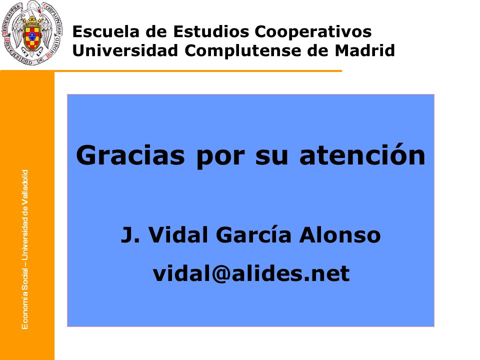 Gracias por su atención Economía Social – Universidad de Valladolid