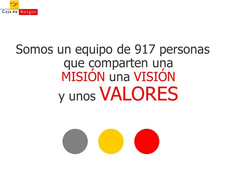 Somos un equipo de 917 personas que comparten una MISIÓN una VISIÓN y unos VALORES