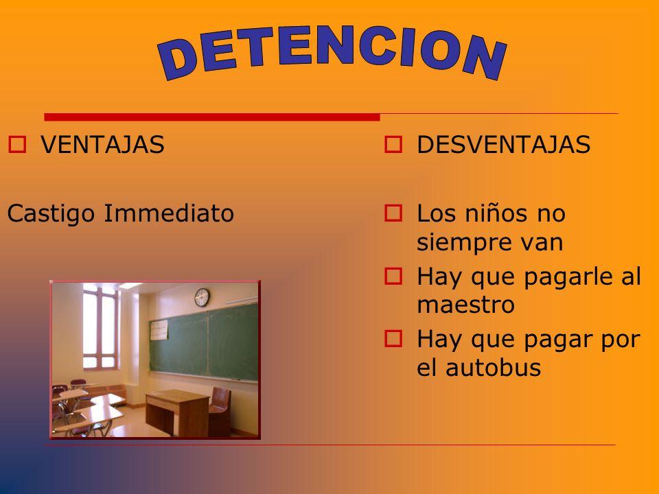 DETENCION VENTAJAS Castigo Immediato DESVENTAJAS