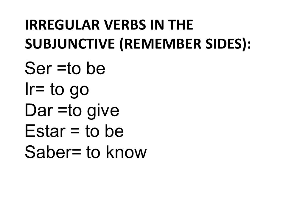 Irregular verbs in the subjunctive (remember SIDES):