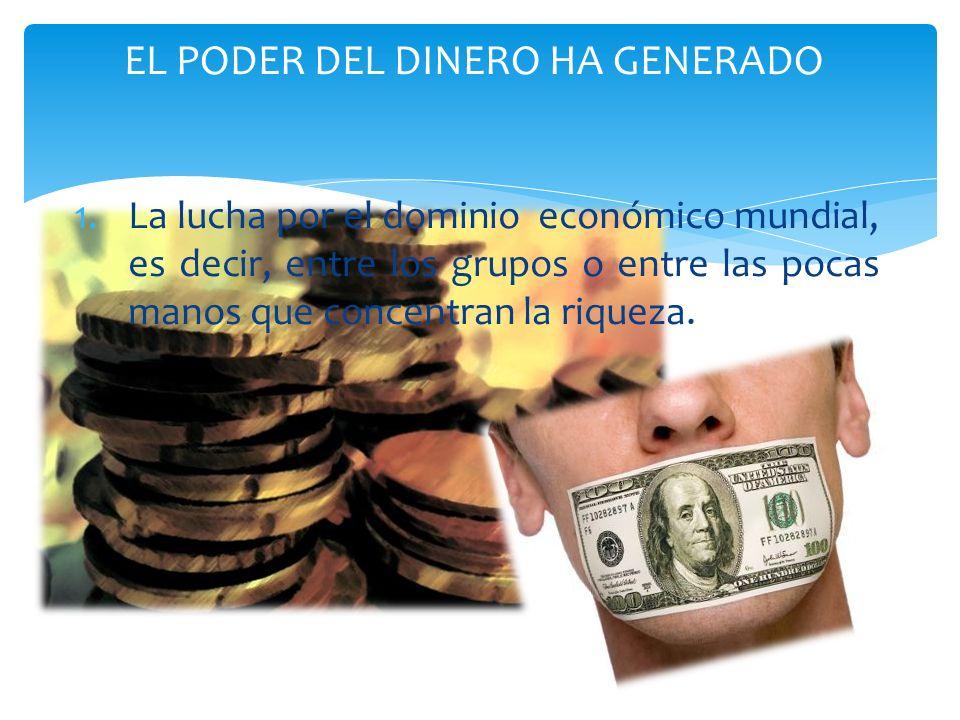 EL PODER DEL DINERO HA GENERADO