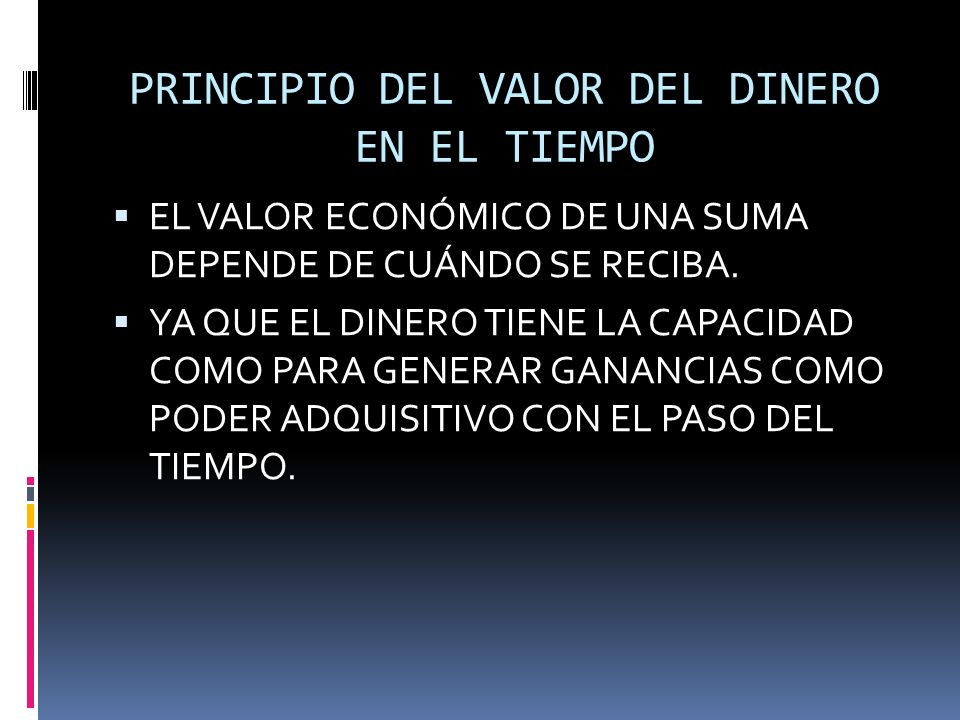 PRINCIPIO DEL VALOR DEL DINERO EN EL TIEMPO