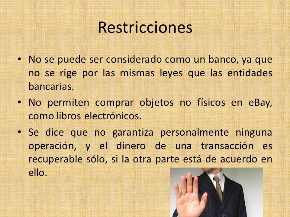Restricciones No se puede ser considerado como un banco, ya que no se rige por las mismas leyes que las entidades bancarias.