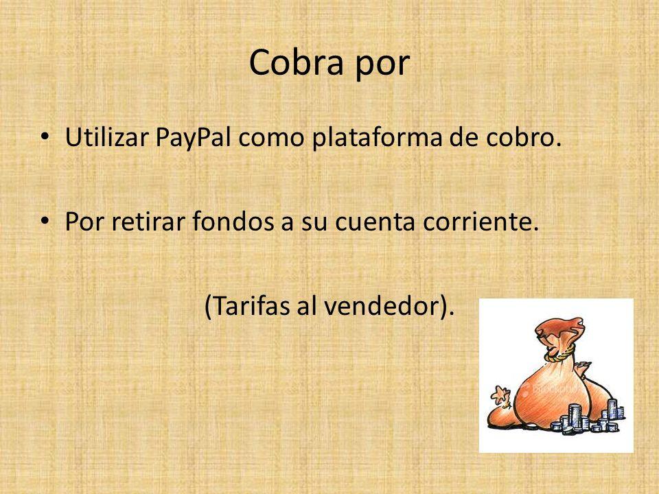 Cobra por Utilizar PayPal como plataforma de cobro.