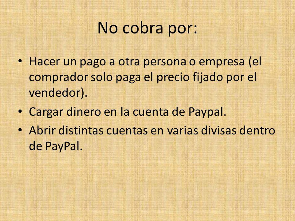 No cobra por: Hacer un pago a otra persona o empresa (el comprador solo paga el precio fijado por el vendedor).