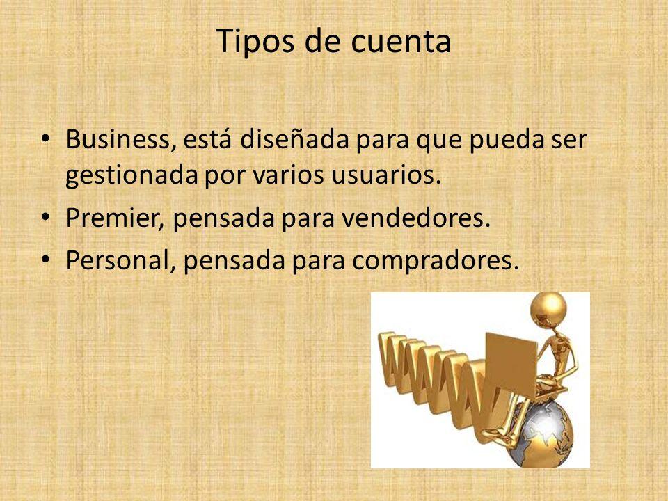 Tipos de cuenta Business, está diseñada para que pueda ser gestionada por varios usuarios. Premier, pensada para vendedores.