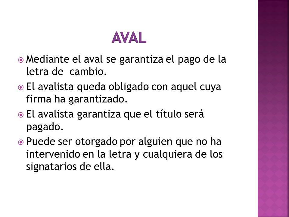 Aval Mediante el aval se garantiza el pago de la letra de cambio.