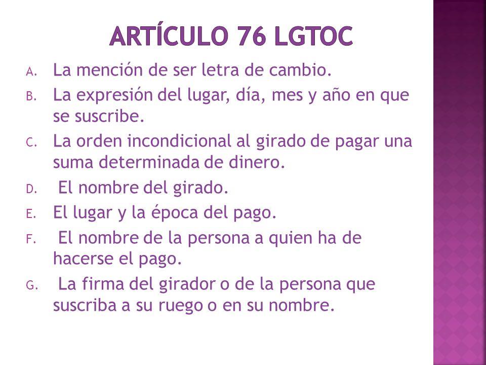 Artículo 76 LGTOC La mención de ser letra de cambio.