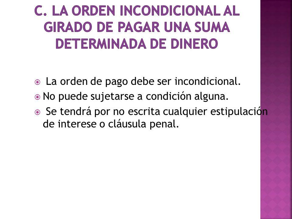 C. La orden incondicional al girado de pagar una suma determinada de dinero