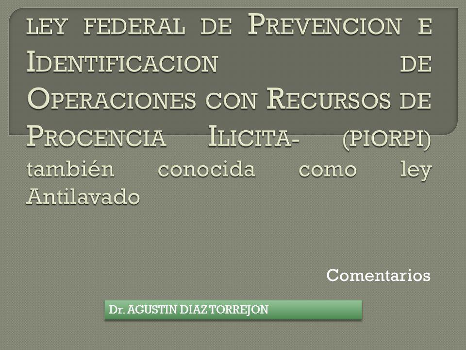 LEY FEDERAL DE PREVENCION E IDENTIFICACION DE OPERACIONES CON RECURSOS DE PROCENCIA ILICITA- (PIORPI) también conocida como ley Antilavado
