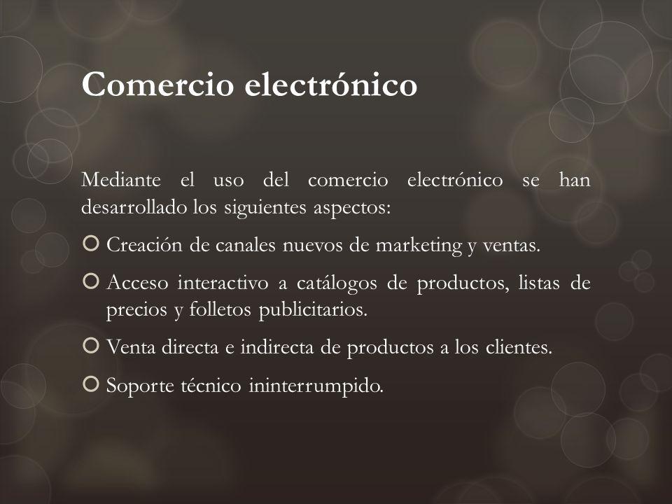 Comercio electrónico Mediante el uso del comercio electrónico se han desarrollado los siguientes aspectos: