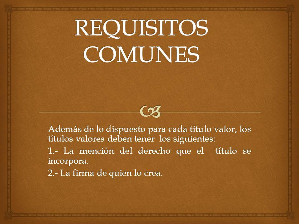 REQUISITOS COMUNES Además de lo dispuesto para cada título valor, los títulos valores deben tener los siguientes: