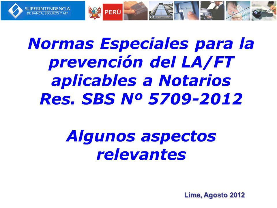 Normas Especiales para la prevención del LA/FT aplicables a Notarios Res. SBS Nº 5709-2012 Algunos aspectos relevantes