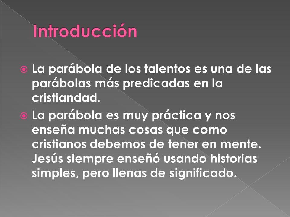 Introducción La parábola de los talentos es una de las parábolas más predicadas en la cristiandad.
