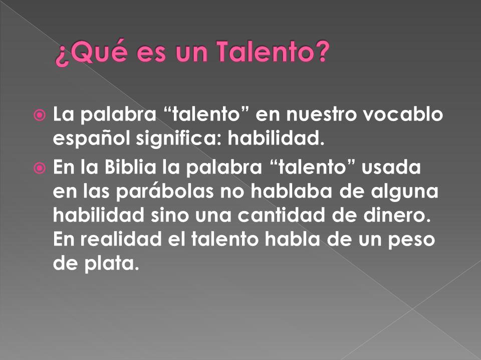 ¿Qué es un Talento La palabra talento en nuestro vocablo español significa: habilidad.