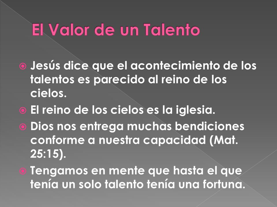 El Valor de un Talento Jesús dice que el acontecimiento de los talentos es parecido al reino de los cielos.
