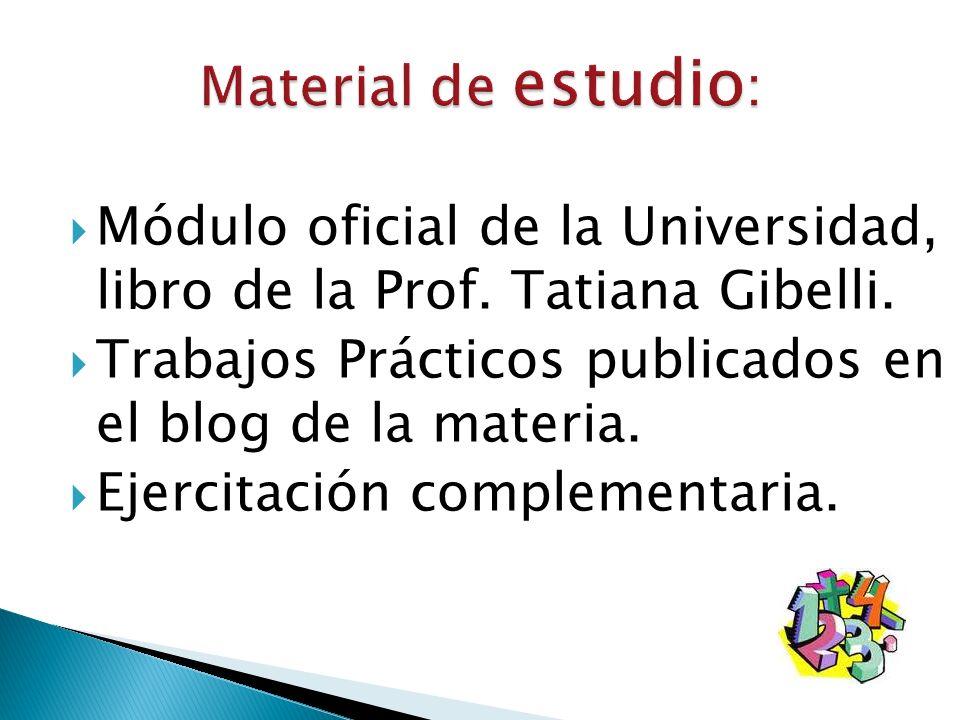 Material de estudio: Módulo oficial de la Universidad, libro de la Prof. Tatiana Gibelli. Trabajos Prácticos publicados en el blog de la materia.