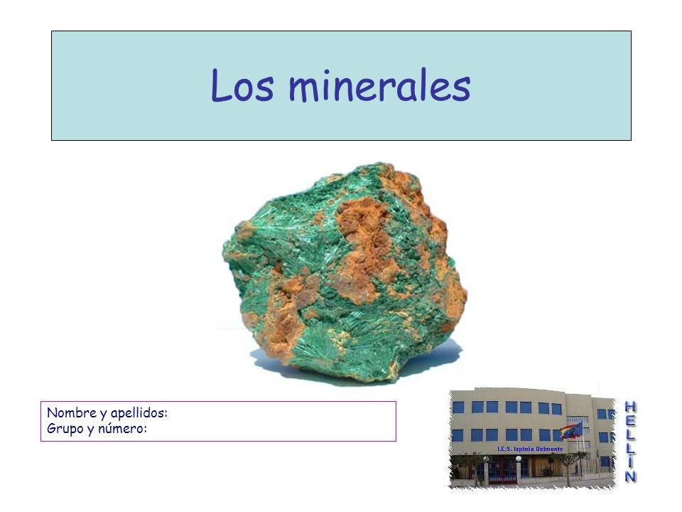 Los minerales Nombre y apellidos: Grupo y número: