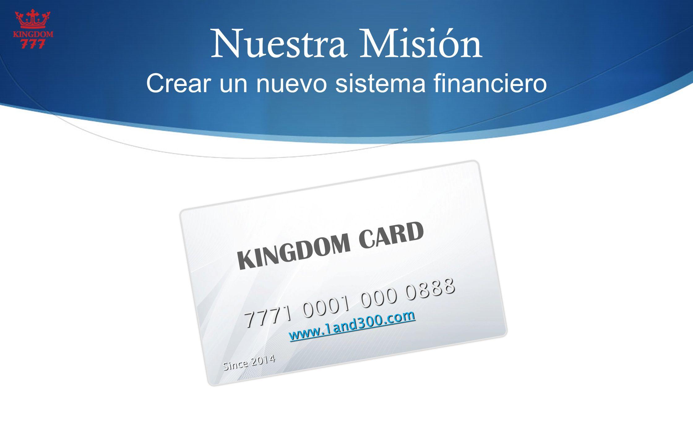 Nuestra Misión Crear un nuevo sistema financiero