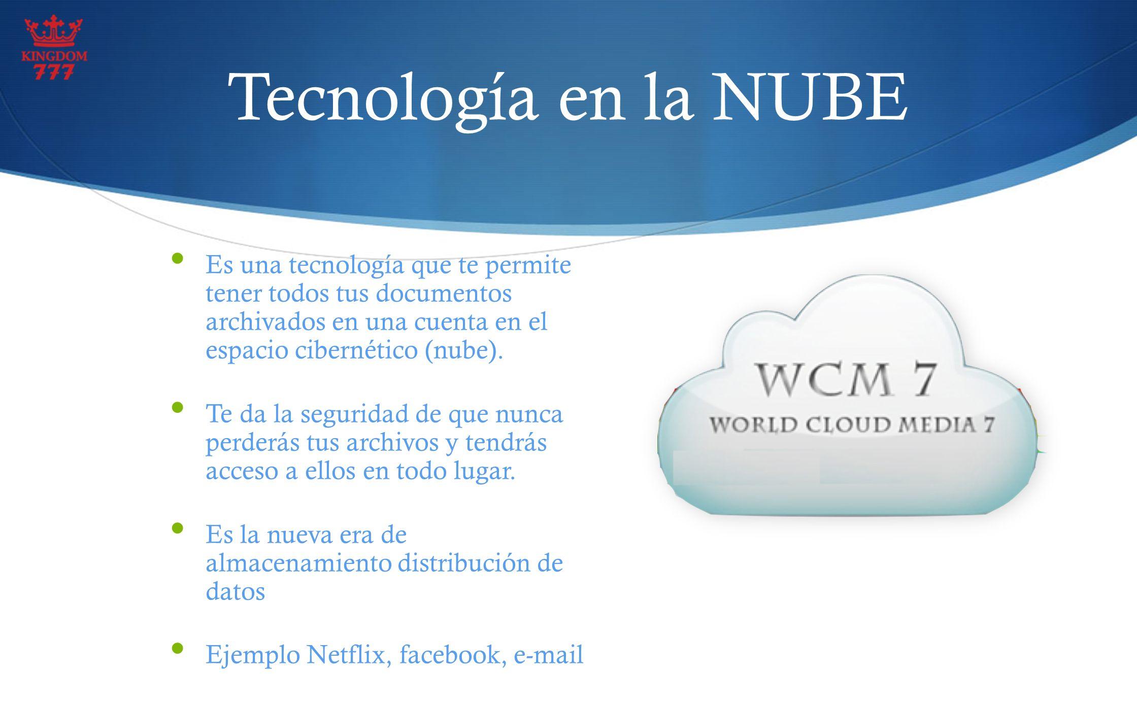Tecnología en la NUBE Es una tecnología que te permite tener todos tus documentos archivados en una cuenta en el espacio cibernético (nube).