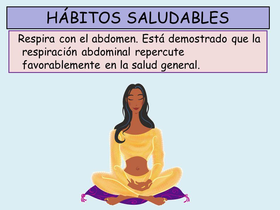 HÁBITOS SALUDABLES Respira con el abdomen.