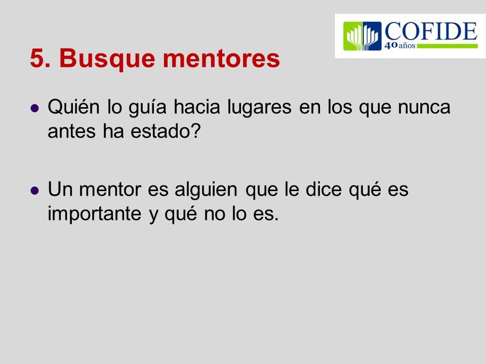 5. Busque mentores Quién lo guía hacia lugares en los que nunca antes ha estado.