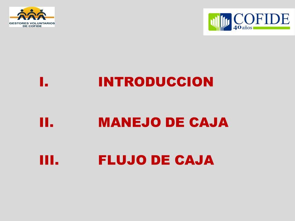 I. INTRODUCCION II. MANEJO DE CAJA III. FLUJO DE CAJA