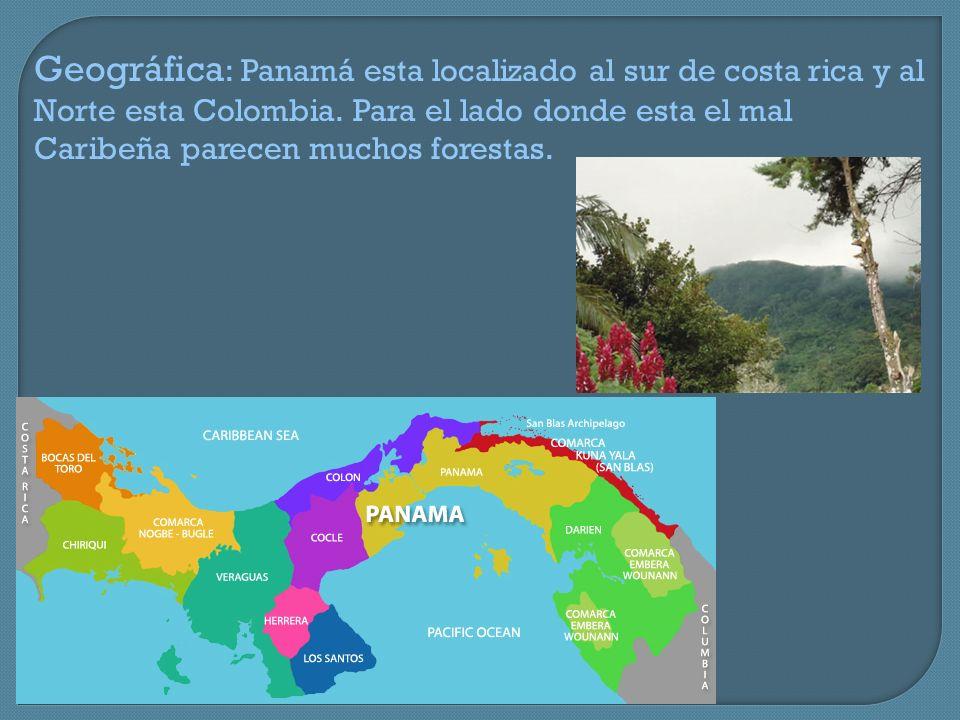 Geográfica: Panamá esta localizado al sur de costa rica y al