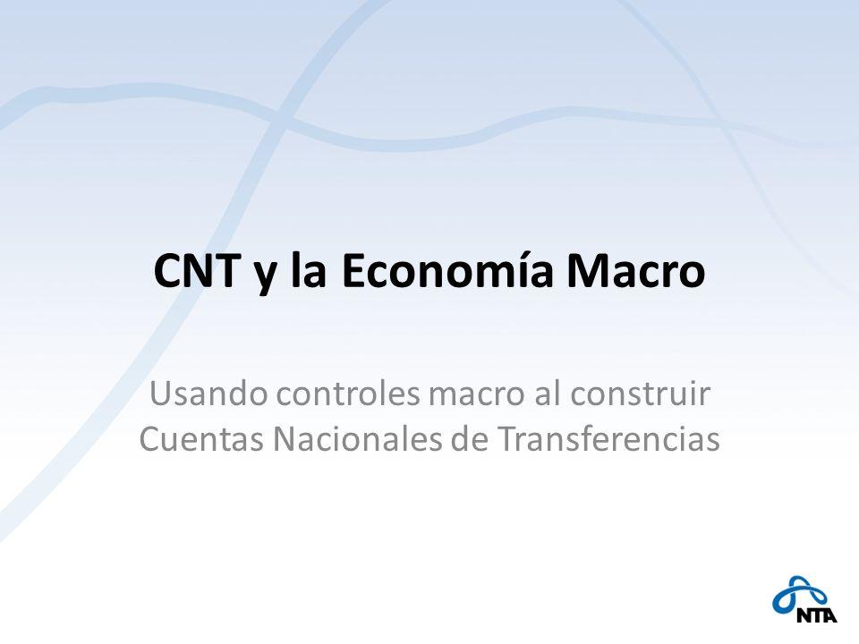 CNT y la Economía Macro Usando controles macro al construir Cuentas Nacionales de Transferencias