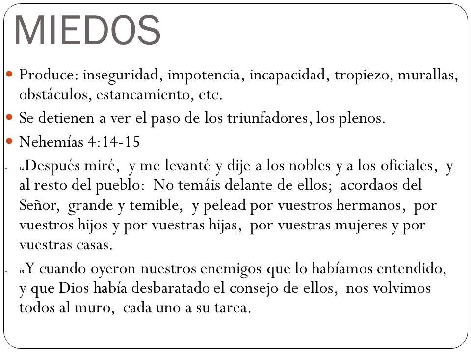 MIEDOS Produce: inseguridad, impotencia, incapacidad, tropiezo, murallas, obstáculos, estancamiento, etc.