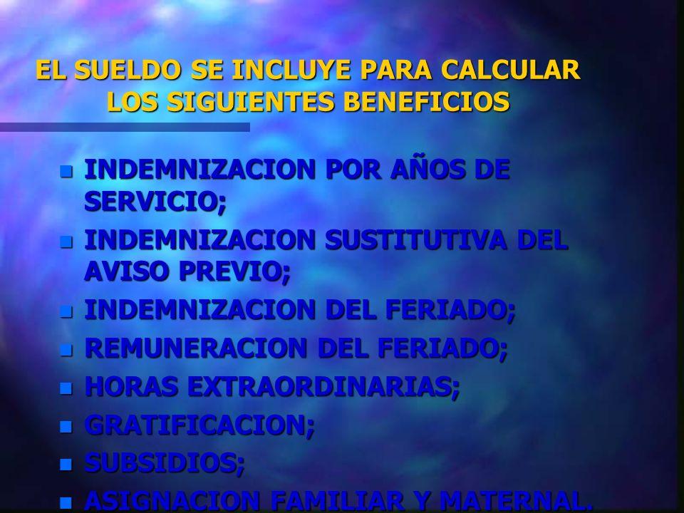 EL SUELDO SE INCLUYE PARA CALCULAR LOS SIGUIENTES BENEFICIOS