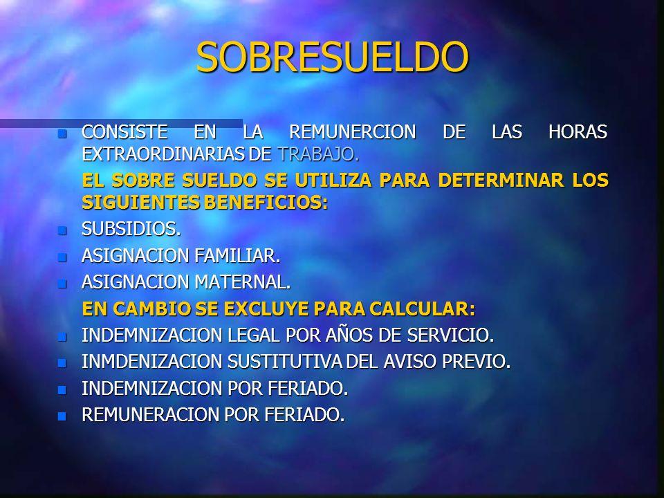 SOBRESUELDO CONSISTE EN LA REMUNERCION DE LAS HORAS EXTRAORDINARIAS DE TRABAJO.